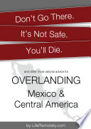 Don't go there. It's not safe. You'll die. And other more >> rational advice for overlanding Mexico & Central America