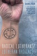 Radical Lutherans/Lutheran Radicals