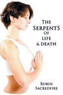 The Serpents of Life and Death  The Power of Kundalini   the Secret Bridge Between Spirituality and Wealth