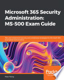 Microsoft 365 Security Administration  MS 500 Exam Guide Book
