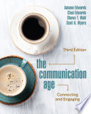 """""""The Communication Age: Connecting and Engaging"""" by Autumn Edwards, Chad Edwards, Shawn T. Wahl, Scott A. Myers"""