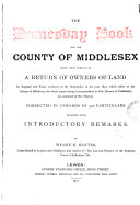 The domesday book for ... Middlesex, being that portion of a return of owners of land in England and Wales, in 1873 which refers to Middlesex, corrected, with intr. remarks by W.E. Baxter