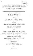 Caledonian  West Cumberland  and Furness Railway  Report of J  H  on the practicability of embanking the estuaries of Morecambe and the Duddon