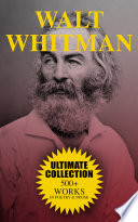 WALT WHITMAN Ultimate Collection  500  Works in Poetry   Prose