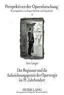 Der Regisseur und die Aufzeichnungspraxis der Opernregie im 19. Jahrhundert