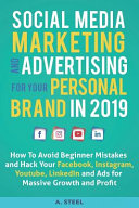 Social Media Marketing and Advertising for Your Personal Brand in 2019: How to Avoid Beginner Mistakes and Hack Your Facebook, Instagram, Youtube, Lin