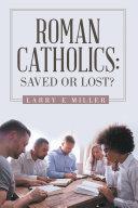 Roman Catholics  Saved or Lost