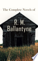 The Complete Novels of R. M. Ballantyne