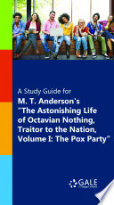 A Study Guide For M T Anderson S The Astonishing Life Of Octavian Nothing Traitor To The Nation Volume I The Pox Party