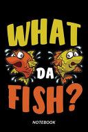 What Da Fish    Notebook