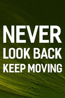 Never Look Back Keep Moving