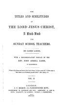 The Titles and Similitudes of the Lord Jesus Christ     With a Recommendatory Preface by J  Sherman   Vol  2  With a Recommendatory Preface by J  A  James