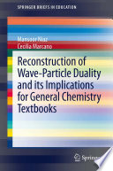 Reconstruction Of Wave Particle Duality And Its Implications For General Chemistry Textbooks Book PDF