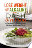 Lose Weight with the Alkaline and Dash Diet Plans