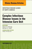 Complex Infectious Disease Issues in the Intensive Care Unit, an Issue of Infectious Disease Clinics of North America