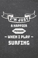 I'm Just A Happier Person When I Play Surfing