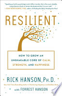 """Resilient: How to Grow an Unshakable Core of Calm, Strength, and Happiness"" by Rick Hanson, Ph.D., Forrest Hanson"