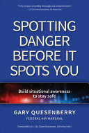 link to Spotting danger before it spots you : build situational awareness to stay safe in the TCC library catalog