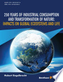 250 Years of Industrial Consumption and Transformation of Nature  Impacts on Global Ecosystems and Life
