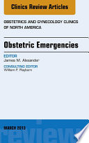 Obstetric Emergencies, An Issue of Obstetrics and Gynecology Clinics,