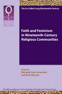 Faith and Feminism in Nineteenth-Century Religious Communities