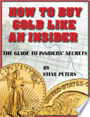 Buy Gold Like An Insider   The Guide To Insiders  Secrets Book