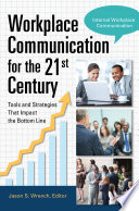 Workplace Communication for the 21st Century  Tools and Strategies that Impact the Bottom Line  2 volumes