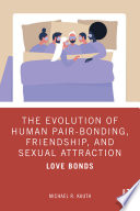 The Evolution of Human Pair-Bonding, Friendship, and Sexual Attraction