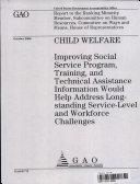Child Welfare  Improving Social Serviced Program  Training    Technical Assistance Information Would Help Address Long Standing Service Level   Workforce Challenges
