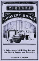 A Selection of Old Time Recipes for Cough Sweets and Lozenges