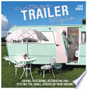 Vintage Trailer Style  : Buying, Restoring, Decorating & Styling the Small Place of Your Dreams