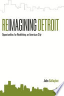 Reimagining Detroit  : Opportunities for Redefining an American City