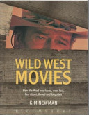 Wild West Movies  Or  How the West was Found  Won  Lost  Lied About  Filmed and Forgotten