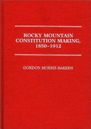 Rocky Mountain Constitution Making  1850 1912