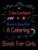 I Am Confident Brave & Beautiful A Coloring Book For Girls