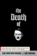 The death of Hitler : the final word / Jean-Christophe Brisard and Lana Parshina ; translated by Sha