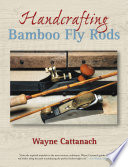 Handcrafting Bamboo Fly Rods