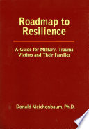 """Roadmap to Resilience: A Guide for Military, Trauma Victims and Their Families"" by Donald Meichenbaum"