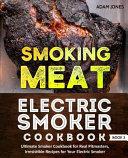 Smoking Meat: Electric Smoker Cookbook