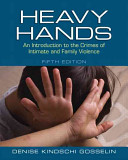 Heavy Hands: An Introduction to the Crimes of Intimate and Family ...