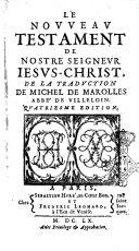 Le Nouueau Testament de nostre Seigneur Iesus-Christ, de la traduction de Michel de Marolles abbe' de Villeloin