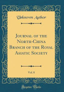 Journal Of The North China Branch Of The Royal Asiatic Society Vol 8 Classic Reprint