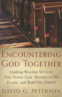 Encountering God Together  Leading Worship Services That Honor God  Minister to His People  and Build His Church