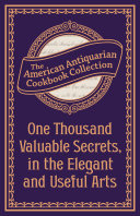 One Thousand Valuable Secrets, in the Elegant and Useful Arts