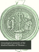 Genealogical memoirs of the kindred families of Thomas Cranmer, archbishop of Canterbury, and Thomas Wood bishop of Lichfield. Two chapters from the unpubl. Memoirs of the Chesters of Chicheley