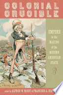 """""""Colonial Crucible: Empire in the Making of the Modern American State"""" by Alfred W. McCoy, Francisco A. Scarano"""