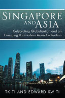 Singapore and Asia   Celebrating Globalisation and an Emerging Post Modern Asian Civilisation