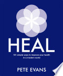 """""""Heal: 101 simple ways to improve your health in a modern world"""" by Pete Evans"""