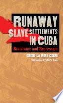 Runaway Slave Settlements in Cuba Book PDF