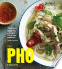 link to The pho cookbook : easy to adventurous recipes for Vietnam's favorite soup and noodles in the TCC library catalog
